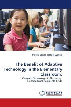The Benefit of Adaptive Technology in the Elementary Classroom: - Cyphers, Priscilla Louise Raphael