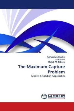 The Maximum Capture Problem - Shaikh, Arifusalam / Salhi, Said / M. Ndiaye, Malick