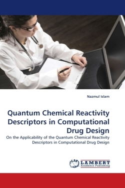 Quantum Chemical Reactivity Descriptors in Computational Drug Design - Islam, Nazmul