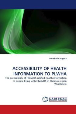 ACCESSIBILITY OF HEALTH INFORMATION TO PLWHA: The accessibility of HIV/AIDS related health information to people living with HIV/AIDS in Khomas region (Windhoek)