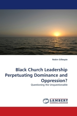Black Church Leadership Perpetuating Dominance and Oppression? - Gillespie, Robin