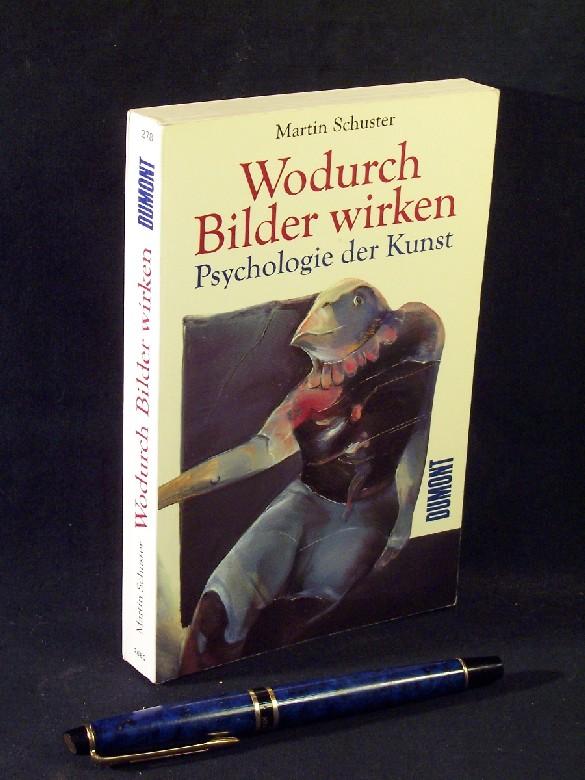 Wodurch Bilder wirken Psychologie der Kunst aus der Reihe: Dumont Taschenbücher- Band: 278 - Schuster, Martin