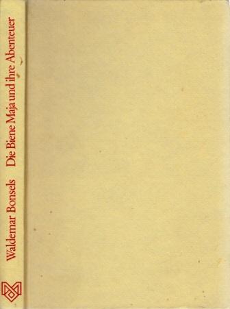 Die Biene Maja und ihre Abenteuer Mit 44 farbigen Zeichnungen - Buchgestaltung Waltraut Kirchhoff, Ottmar Frick