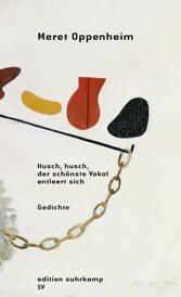 Husch, husch, der schönste Vokal entleert ist - Meret Oppenheim, Christiane Meyer-Thoss