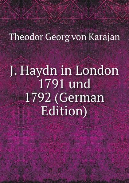 J. Haydn in London 1791 und 1792 (German Edition) - Theodor Georg von Karajan