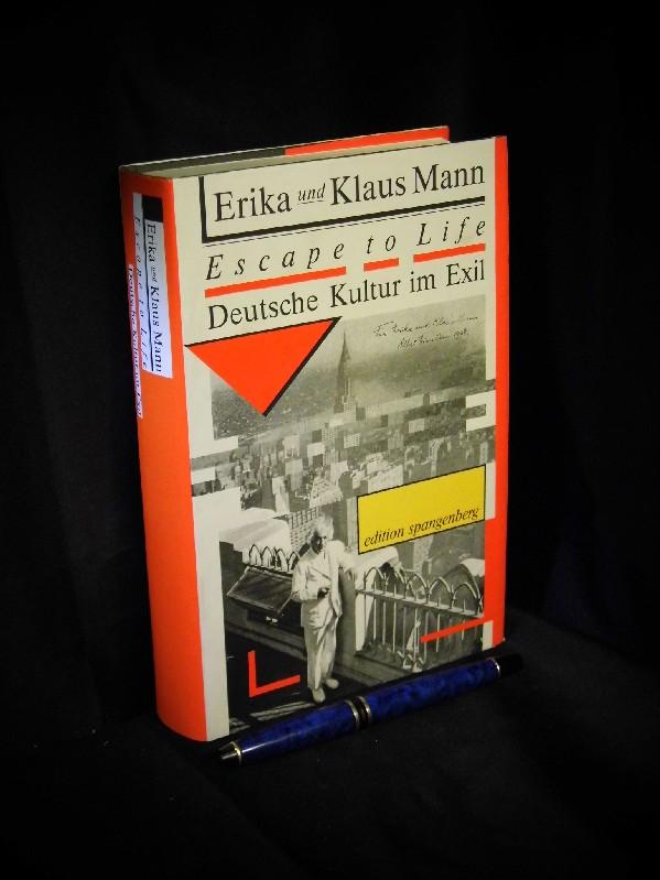 Escape to life - Deutsche Kultur im Exil mit siebzehn Abbildungen - Mann, Erika und Klaus
