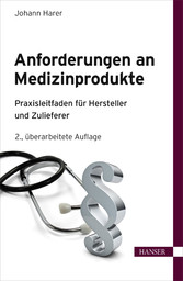 Anforderungen an Medizinprodukte - Praxisleitfaden für Hersteller und Zulieferer - Johann Harer