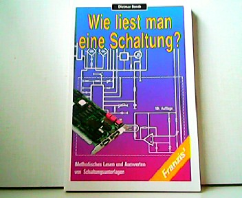 Wie liest man eine Schaltung ? Methodisches Lesen und Auswerten von Schaltungsunterlagen. - Dietmar Benda