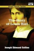 The Story of Louis Riel - Collins, Joseph Edmund