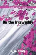 On the Irrawaddy - Henty, G. A.