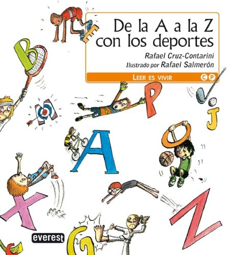 De la A a la Z con los deportes/ From A to Z with Sports (Leer Es Vivir/ Reading Is Living) (Spanish Edition) - Cruz-Contarini, Rafael