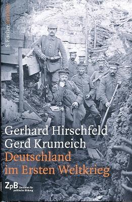 Deutschland im Ersten Weltkrieg. Unter Mitarb. von Irina Renz. - Hirschfeld, Gerhard und Gerd Krumeich
