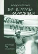 The UN Special Rapporteur: Indigenous Peoples Rights: Experiences and Challenges