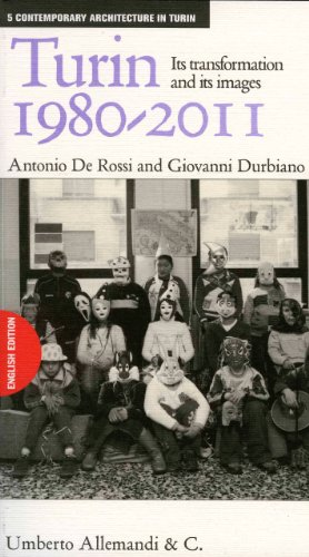 Turin 1980-2011. Its transformation and its images. - De Rossi, Antonio Durbiano, Giovanni