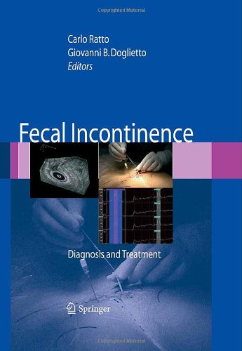 Fecal Incontinence: Diagnosis and Treatment - Carlo Ratto; Giovanni B. Doglietto; A.C. Lowry; L. Pahlman; G. Romano