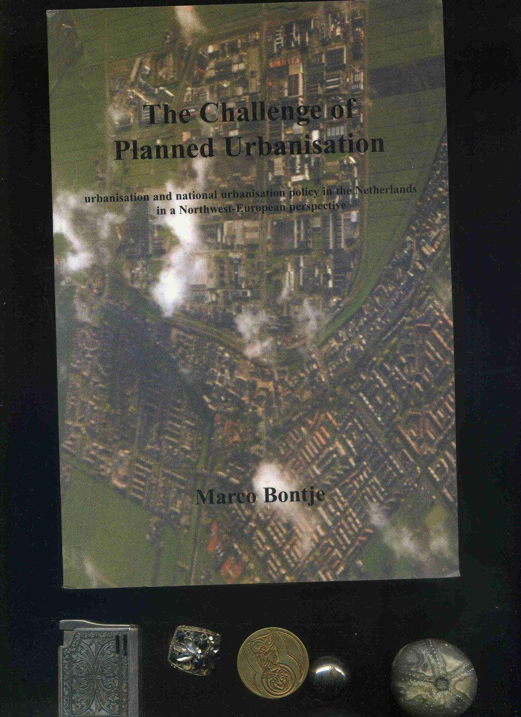 Challenge Of Planned Urbanisation: Urbanisation And national urbanisation policy in the Netherlands in a Northwest European perspective. Signiert auf dem Titelblatt vom Autor. - Bontje, Marco