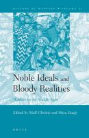 Noble Ideals and Bloody Realities: Warfare in the Middle Ages