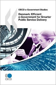 OECD E-Government Studies Denmark: Efficient E-Government for Smarter Public Service Delivery