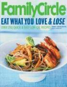 Family Circle Eat What You Love & Lose: Quick and Easy Diet Recipes from Our Test Kitchen