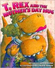 T. Rex and the Mother's Day Hug - Lois G. Grambling, Jack E. Davis