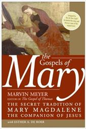 The Gospels of Mary: The Secret Tradition of Mary Magdalene, the Companion of Jesus - Meyer, Marvin / de Boer, Esther A.