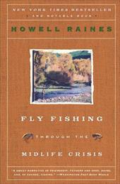 Fly Fishing Through the Midlife Crisis - Raines, Howell