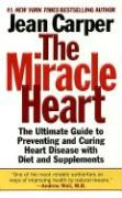 The Miracle Heart: The Ultimate Guide to Preventing and Curing Heart Disease with Diet and Supplements