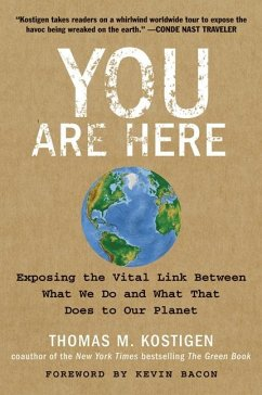 You Are Here: Exposing the Vital Link Between What We Do and What That Does to Our Planet - Kostigen, Thomas M.