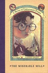 The Miserable Mill - Snicket, Lemony / Helquist, Brett / Snickett
