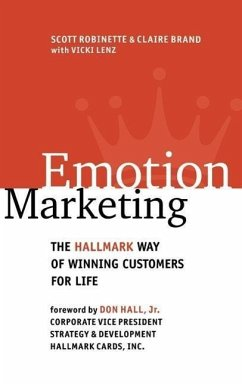 Emotion Marketing: The Hallmark Way of Winning Customers for Life - Robinette, Scott Brand, Claire