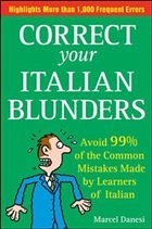 Correct Your Italian Blunders: Avoid 99% of the Common Mistakes Made by Learners of Italian - Danesi, Marcel