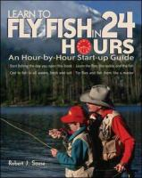 Learn to Fly Fish in 24 Hours: An Hour-By-Hour Start-Up Guide