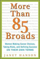More Than 85 Broads: Women Making Career Choices, Taking Risks, and Defining Success - On Their Own Terms - Hanson, Janet