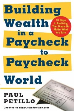 Building Wealth in a Paycheck-To-Paycheck World: 10 Steps to Realizing Your Dream No Matter What You Earn - Petillo, Paul