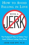 How to Avoid Falling in Love with a Jerk - John Van Epp