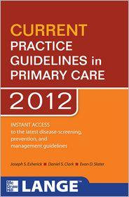 CURRENT Practice Guidelines in Primary Care 2012 - Joseph S. Esherick, Daniel S. Clark, Evan D. Slater