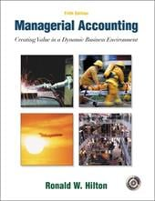 Managerial Accounting: Creating Value in a Dynamic Business Environment W/Student Success CD-ROM, Net Tutor & Powerweb Package - Hilton, Ronald W.