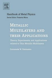 Metallic Multilayers and their Applications: Theory, Experiments, and Applications related to Thin Metallic Multilayers - Gayanath Fernando, Prasanta Misra (Editor)