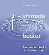 The Ultimate Stress Buster: A Seven-Step Plan for Calm and Relaxation