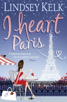 I Heart ...: I Heart Paris. Gucci, Glamour und Champagner, englische Ausgabe