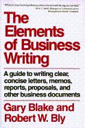Elements of Business Writing: A Guide to Writing Clear, Concise Letters, Mem
