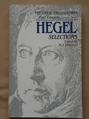 Hegel. Selections. Edited, with Introduction, Notes, and Bibliography, by M.J. Inwood, Trinity College, Oxford
