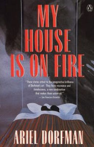 My House Is on Fire - Ariel Dorfman