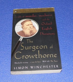 the Surgeon of Crowthorne - A tale of murder, madness and the Oxford English Dictionary - Simon Winchester