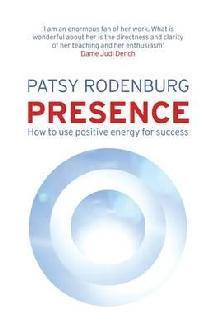 Presence: How To Use Positive Energy For Success In Every Situation - Rodenburg Patsy