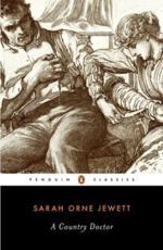 A Country Doctor - Sarah Orne Jewett (author), Frederick Wegener (introduction), Frederick Wegener (notes)