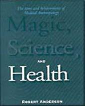 Magic, Science, and Health: The Aims and Achievements of Medical Anthropology - Anderson, Robert Thomas