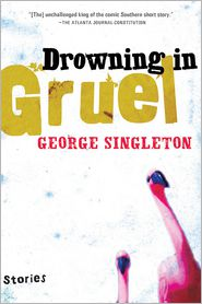 Drowning in Gruel - George Singleton
