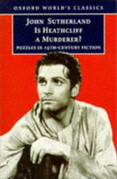 Is Heathcliff a Murderer?: Great Puzzles in Nineteenth-Century Fiction - Sutherland, John