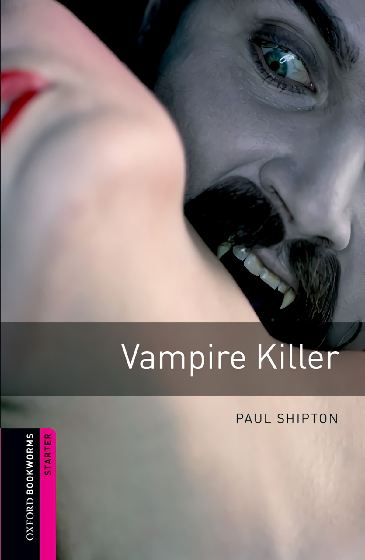 Oxford Bookworms. Starter: Vampire Killer Edition 08 - Shipton, Paul